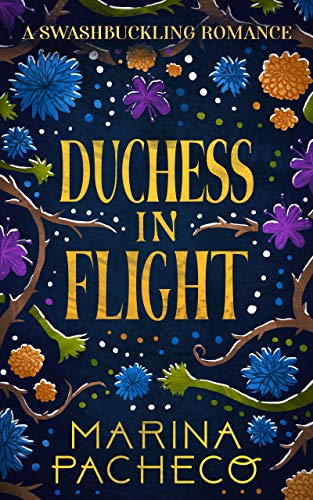 Duchess in Flight: A Swashbuckling Romance  Marina Pacheco