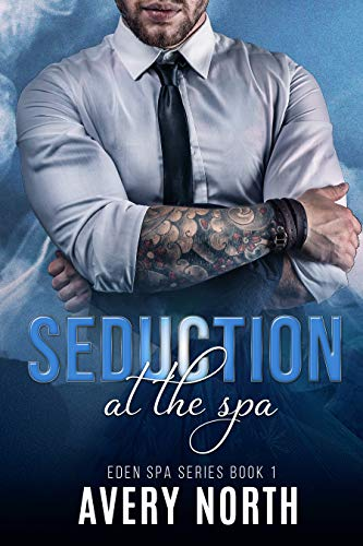 Seduction At The Spa (Eden Spa Series Book 1)  Avery North