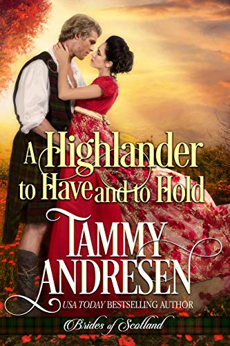 A Highlander to Have and to Hold: Scottish Historical Romance (Brides of Scotland Book 2)  Tammy Andresen