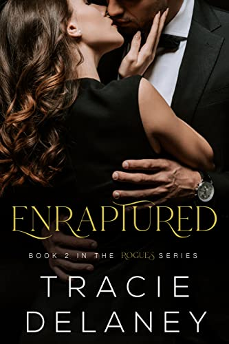 Enraptured: A Billionaire Romance (The ROGUES Series Book 2) Tracie Delaney