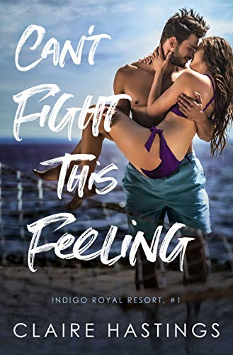 Can't Fight This Feeling (Indigo Royal Resort Book 1)   Claire Hastings