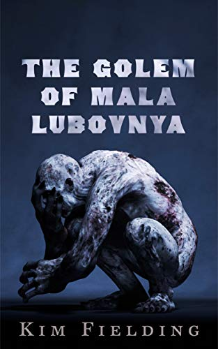 The Golem of Mala Lubovnya  Kim Fielding