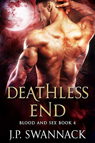 Deathless End (Blood and Sex Book 4) J.P. Swannack