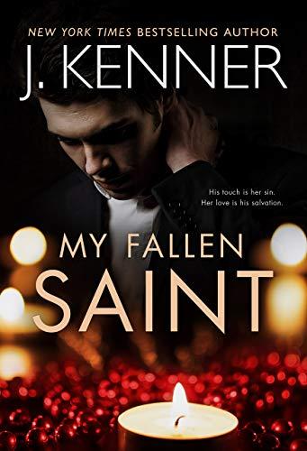 My Fallen Saint (Fallen Saint Series Book 1) J. Kenner