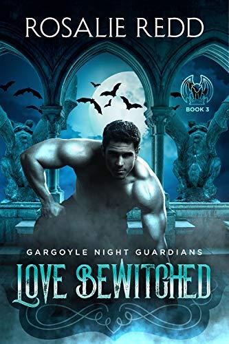 Love Bewitched (Gargoyle Night Guardians Book 3)  Rosalie Redd