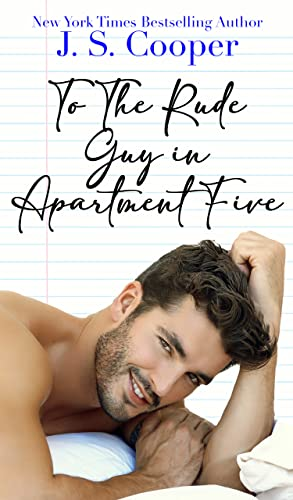 To The Rude Guy in Apartment Five (The Inappropriate Bachelors Book 1) J. S. Cooper