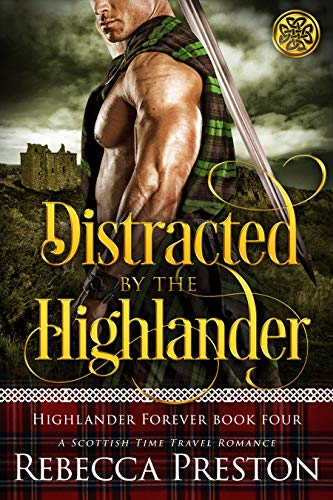 Distracted By The Highlander: A Scottish Time Travel Romance (Highlander Forever Book 4)  Rebecca Preston