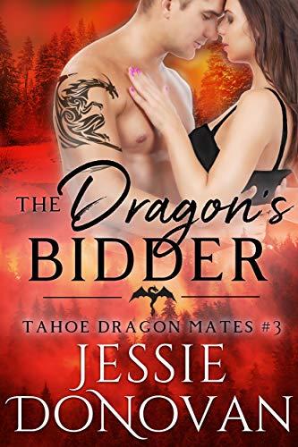 The Dragon's Bidder (Tahoe Dragon Mates Book 3) Jessie Donovan