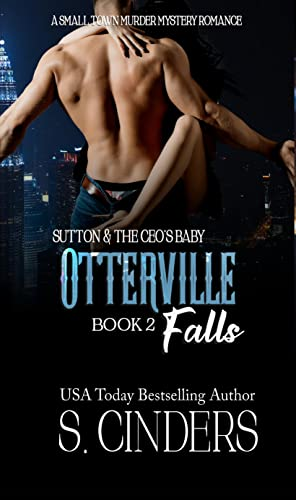 Sutton and the CEO's Baby (Otterville Falls Book 2)  S. Cinders