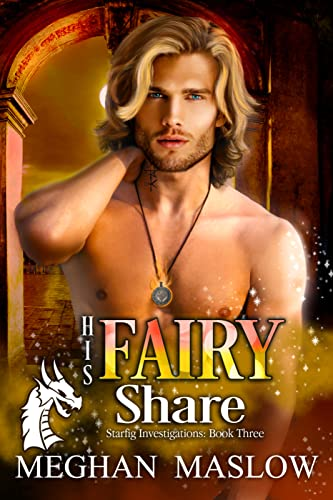 His Fairy Share: A Starfig Investigations Novel: Book 3 Meghan Maslow