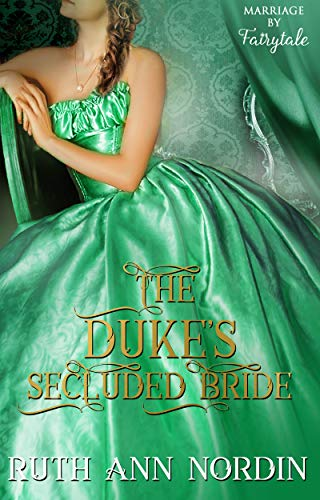 The Duke's Secluded Bride (Marriage by Fairytale Book 5)  Ruth Ann Nordin
