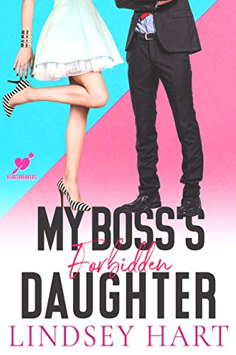 My Boss's Forbidden Daughter: An Enemies-to-Lovers Romantic Comedy (Heartbreakers Book 3)  Lindsey Hart
