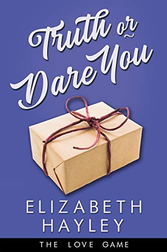 Truth or Dare You (The Love Game Book 2) Elizabeth Hayley