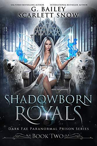 Shadowborn Royals (Dark Fae Paranormal Prison Series Book 2)  G. Bailey and Scarlett Snow