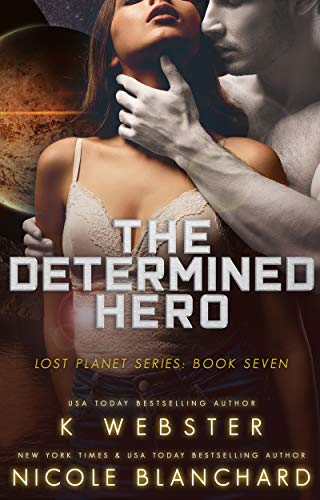 The Determined Hero (The Lost Planet Series Book 7)  K Webster and Nicole Blanchard