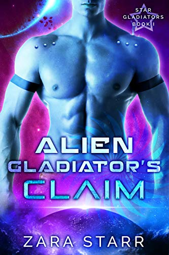 Alien Gladiator's Claim (Star Gladiators Book 1)  Zara Starr
