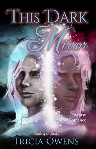 This Dark Mirror: Fantasy M/M Romance (Juxtan Book 4)  Tricia Owens