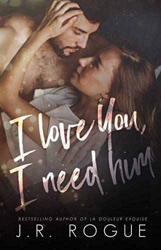 I Love You, I Need Him: Second Chance Romance (Something Like Love Book 2) J.R. Rogue