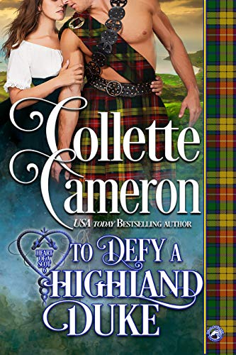 To Defy a Highland Duke (Heart of a Scot Book 6)  Collette Cameron