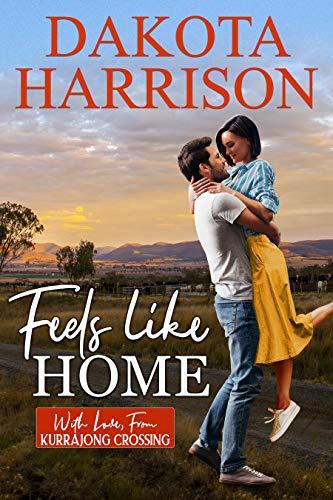 Feels Like Home (With Love, From Kurrajong Crossing Book 1 Dakota Harrison