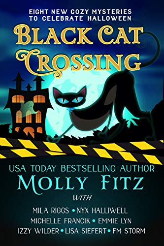 Black Cat Crossing: A Collection of 11 Cozy Mysteries to Celebrate Halloween Molly Fitz , Mila Riggs , et al.