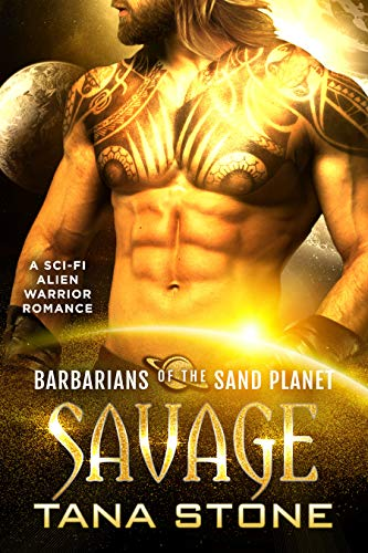 Savage: A Sci-Fi Alien Warrior Romance (Barbarians of the Sand Planet Book 5)  Tana Stone