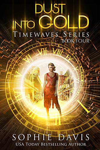 Dust Into Gold (Timewaves Book 4) Sophie Davis