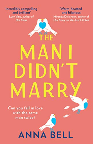 The Man I Didn't Marry: the new emotional and hilarious romantic comedy you need to read in 2021! Anna Bell