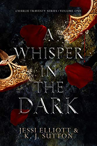 A Whisper in the Dark (Charlie Travesty Book 1)  K.J. Sutton and Jessi Elliott