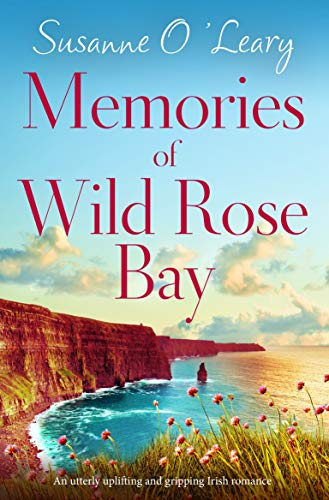 Memories of Wild Rose Bay: An utterly uplifting and gripping Irish romance (Sandy Cove Book 5) Susanne O'Leary