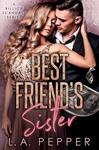 Billion Dollar Bad Boy: A Brother's Best Friend Romance (A Billion Scandals Book 2)  L.A. Pepper