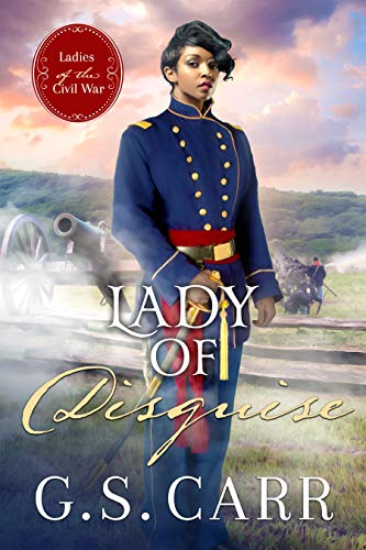Lady of Disguise (Ladies of the Civil War Book 2) G.S. Carr