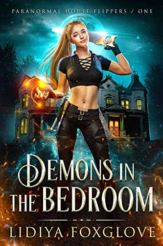 Demons in the Bedroom (Paranormal House Flippers Book 1)  Lidiya Foxglove