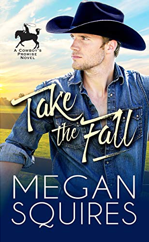 Take the Fall (A Cowboy's Promise Book 1)  Megan Squires