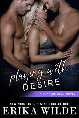 Playing with Desire (The Players Club Book 6) Erika Wilde