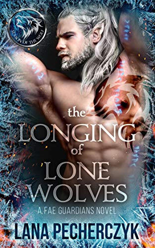 The Longing of Lone Wolves: A Fae Wolf Shifter Fantasy Romance (Fae Guardians Book 1)  Lana Pecherczyk