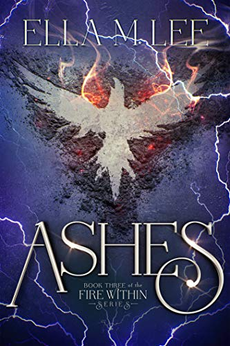 Ashes (Fire Within Series Book 3 Ella M. Lee