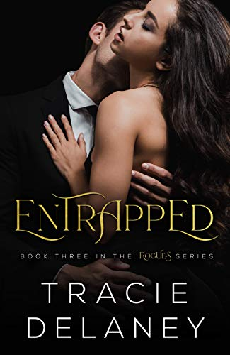 Entrapped: A Billionaire Romance (The ROGUES Series Book 3) Tracie Delaney