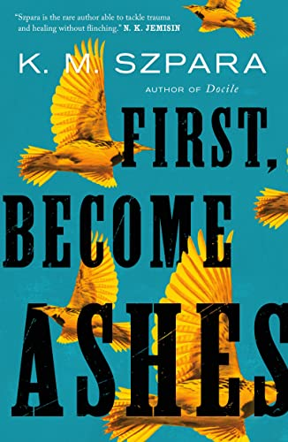 First, Become Ashes K.M. Szpara