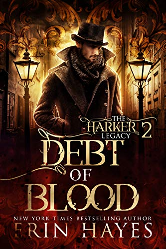 Debt of Blood: A Vampire Hunter Steampunk Paranormal Romance (The Harker Legacy Book 2) Erin Hayes