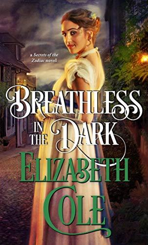 Breathless in the Dark: A Regency Spy Romance (Secrets of the Zodiac Book 8)  Elizabeth Cole