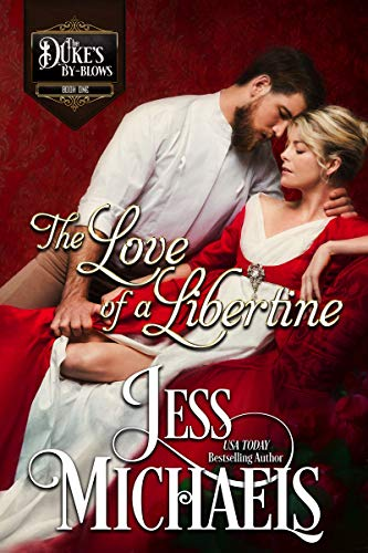 The Love of a Libertine (The Duke's Bastards Book 1)  Jess Michaels
