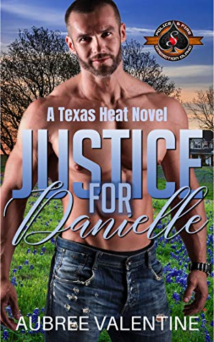 Justice for Danielle (Police and Fire: Operation Alpha) (Texas Heat Book 1)  Aubree Valentine and Operation Alpha