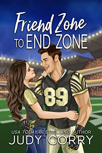 Friend Zone to End Zone: Best Friends Romance (A Second Chance for the Rich and Famous Book 4) Judy Corry