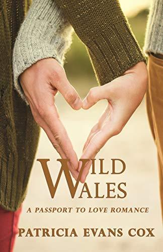 Wild Wales: A Passport to Love Romance  Patricia Evans Cox