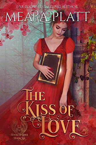 The Kiss of Love (The Book of Love 6)  Meara Platt