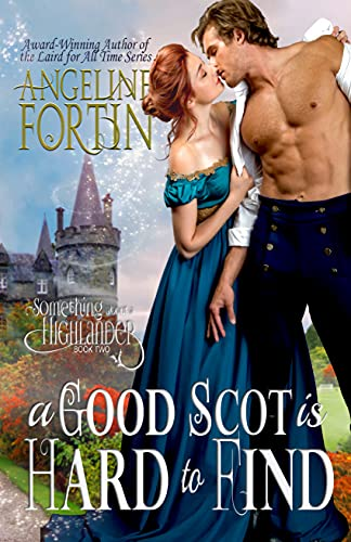 A Good Scot is Hard to Find (Something About a Highlander Book 2)  Angeline Fortin