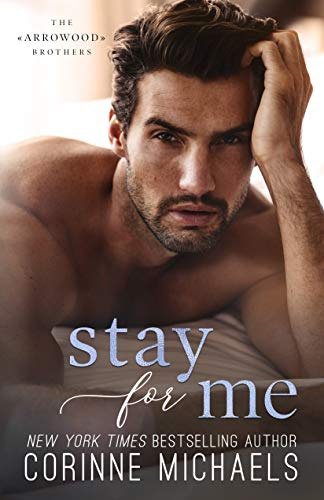 Stay for Me (The Arrowood Brothers Book 4) Corinne Michaels