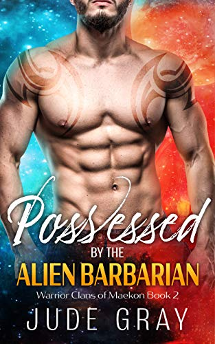 Possessed by the Alien Barbarian: A Sci Fi Alien Romance (Warrior Clans of Maekon Book 2)  Jude Gray