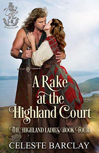 A Rake at the Highland Court: A Fake Engagement Highlander Romance (The Highland Ladies Book 4) Celeste Barclay
